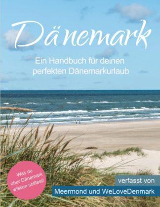 Dänemark - Ein Handbuch für deinen perfekten Dänemarkurlaub